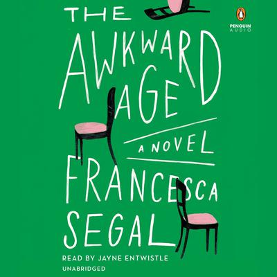 The Awkward Age: A Novel Audiobook, by Francesca Segal