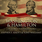 Washington and Hamilton: The Alliance That Forged America, by Stephen F. Knott, Tony Williams