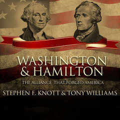 Washington and Hamilton: The Alliance That Forged America Audiobook, by Stephen F. Knott, Tony Williams