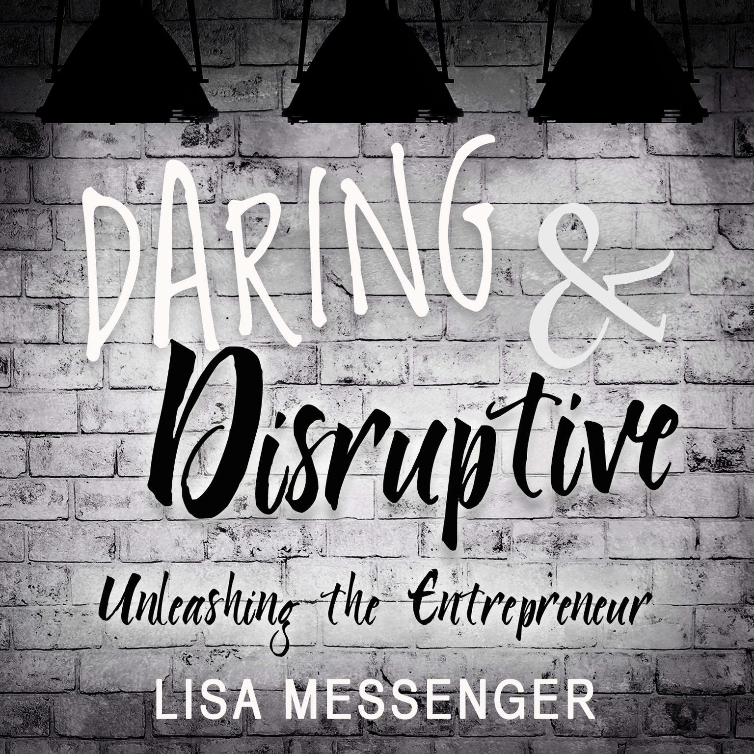 Daring & Disruptive: Unleashing the Entrepreneur Audiobook, by Lisa Messenger