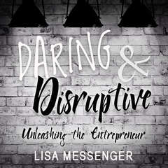 Daring & Disruptive: Unleashing the Entrepreneur Audiobook, by Lisa Messenger