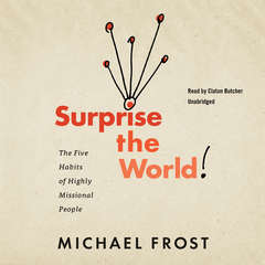 Surprise the World: The Five Habits of Highly Missional People Audiobook, by Michael Frost