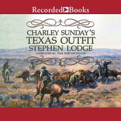Charley Sunday's Texas Outfit Audiobook, by Stephen Lodge