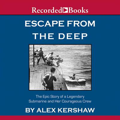 Escape from the Deep: A Legendary Submarine and Her Courageous Crew Audiobook, by Alex Kershaw
