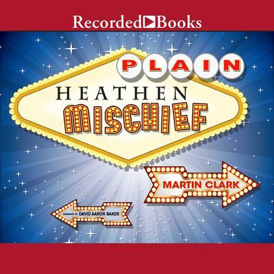 Plain Heathen Mischief Audiobook, by Martin Clark