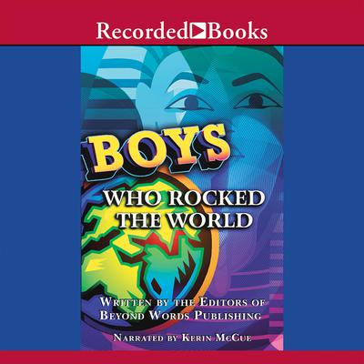 Boys Who Rocked the World: Heroes from King Tut to Bruce Lee Audiobook, by Michelle Roehm McCann
