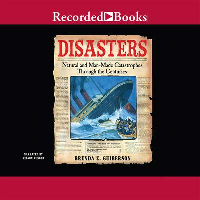 Disasters: Natural and Man-Made Catastrophes Through the Centuries Audiobook, by Brenda Z. Guiberson