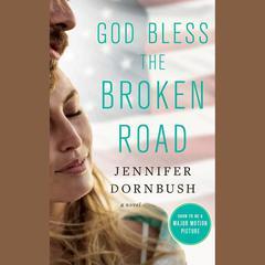 God Bless the Broken Road: A Novel Audiobook, by Jennifer Dornbush