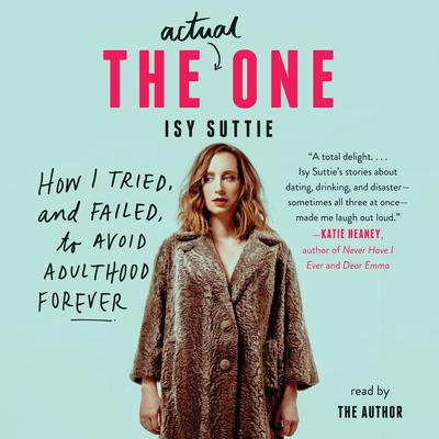 The Actual One: How I Tried, and Failed, to Avoid Adulthood Forever Audiobook, by Isy Suttie