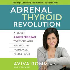 The Adrenal Thyroid Revolution: A Proven 4-Week Program to Rescue Your Metabolism, Hormones, Mind & Mood Audiobook, by Aviva Romm