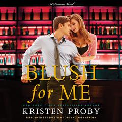 Blush for Me: A Fusion Novel Audiobook, by Kristen Proby