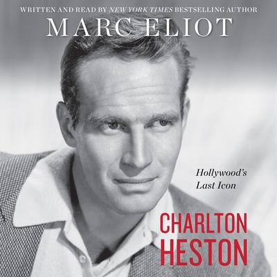 Charlton Heston: Hollywoods Last Icon Audiobook, by Marc Eliot