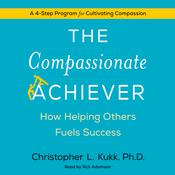 The Compassionate Achiever: How Helping Others Fuels Success, by Christopher L. Kukk