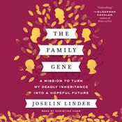 The Family Gene: A Mission to Turn My Deadly Inheritance Into a Hopeful Future, by Joselin Linder