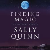 Finding Magic: A Spiritual Memoir, by Sally Quinn