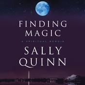 Finding Magic: A Spiritual Memoir Audiobook, by Sally Quinn