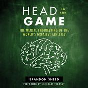 Head in the Game: The Mental Engineering of the Worlds Greatest Athletes Audiobook, by Brandon Sneed