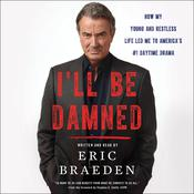 I'll Be Damned: How My Young and Restless Life Led Me to Americas #1 Daytime Drama Audiobook, by Eric Braeden