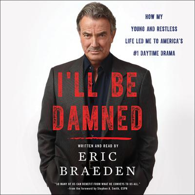 Ill Be Damned: How My Young and Restless Life Led Me to Americas #1 Daytime Drama Audiobook, by Eric Braeden