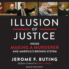 Illusion of Justice: Inside Making a Murderer and Americas Broken System Audiobook, by Jerome F. Buting
