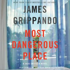 Most Dangerous Place: A Jack Swyteck Novel Audiobook, by James Grippando