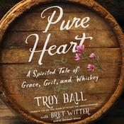Pure Heart: A Spirited Tale of Grace, Grit, and Whiskey Audiobook, by Troylyn Ball, Bret Witter