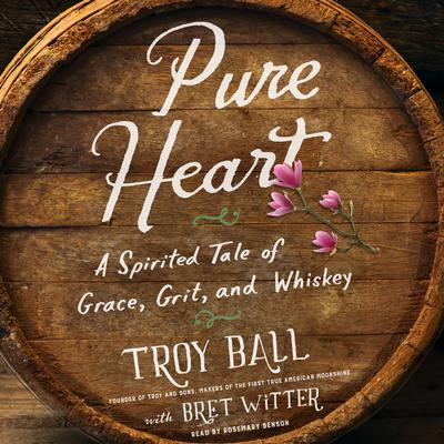 Pure Heart: A Spirited Tale of Grace, Grit, and Whiskey Audiobook, by Troylyn Ball