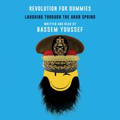 Revolution for Dummies: Laughing through the Arab Spring Audiobook, by Bassem Youssef