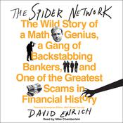 The Spider Network: The Wild Story of a Math Genius, a Gang of Backstabbing Bankers, and One of the Greatest Scams in Financial History, by David Enrich