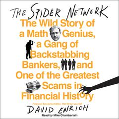 The Spider Network: The Wild Story of a Math Genius, a Gang of Backstabbing Bankers, and One of the Greatest Scams in Financial History Audiobook, by David Enrich