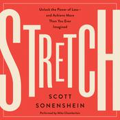 Stretch: Unlock the Power of Less-and Achieve More Than You Ever Imagined Audiobook, by Scott Sonenshein