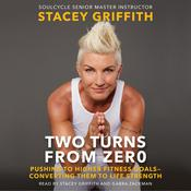 Two Turns from Zero: Pushing to Higher Fitness Goals--Converting Them to Life Strength Audiobook, by Stacey Griffith