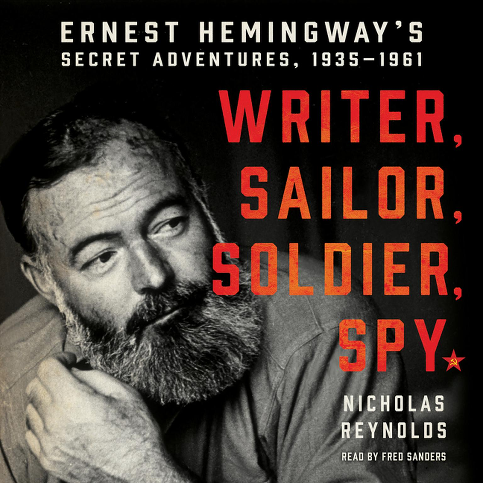 Printable Writer, Sailor, Soldier, Spy: Ernest Hemingway's Secret Adventures, 1935-1961 Audiobook Cover Art