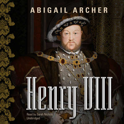 Henry VIII Audiobook, by Abigail Archer