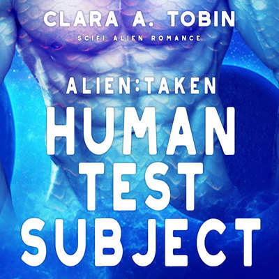 Alien: Taken - Human Test Subject Audiobook, by Clara A. Tobin