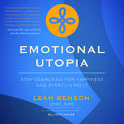 Emotional Utopia - Stop Searching For Happiness And Start Living It Audiobook, by Leah Benson