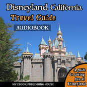 Disneyland California Travel Guide Audiobook, by My Ebook Publishing House