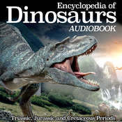 Encyclopedia of Dinosaurs: Triassic, Jurassic and Cretaceous Periods Audiobook, by My Ebook Publishing House