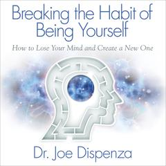 Breaking the Habit of Being Yourself Audiobook, by