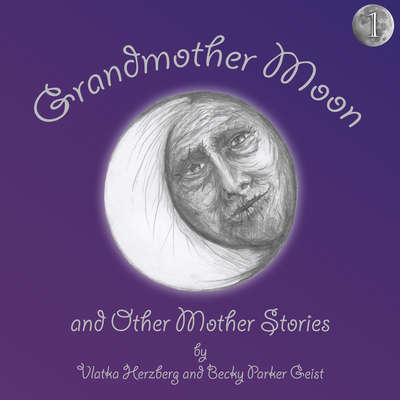 Grandmother Moon and Other Mother Stories: Book One Audiobook, by Vlatka Herzberg