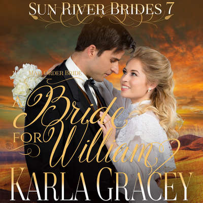 Mail Order Bride - A Bride for William Audiobook, by Karla Gracey