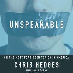 Unspeakable: Chris Hedges on the most Forbidden Topics in America Audiobook, by