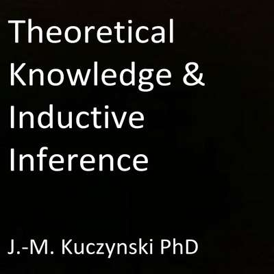 Theoretical Knowledge and Inductive Inference  Audiobook, by John-Michael Kuczynski