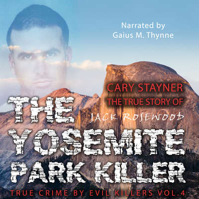 Cary Stayner: The True Story of The Yosemite Park Killer Audiobook, by Jack Rosewood