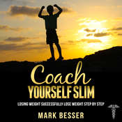 Coach Yourself Slim: Losing Weight Successfully—Lose Weight Step by Step. Audiobook, by Mark Besser
