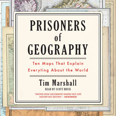 Prisoners of Geography: Ten Maps That Explain Everything About the World Audiobook, by Tim Marshall