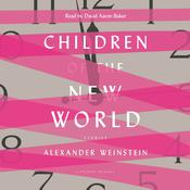 Children of the New World: Stories Audiobook, by Alexander Weinstein