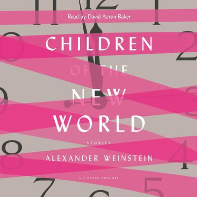 Children of the New World: Stories Audiobook, by Alexander Weinstein