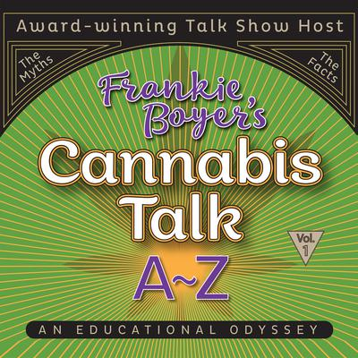 Cannabis Talk A to Z with Frankie  Boyer, Vol. 1 Audiobook, by Frankie Boyer