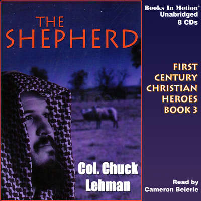 The Shepherd: First Century Christian Heroes, Book 3 Audiobook, by Chuck Lehman